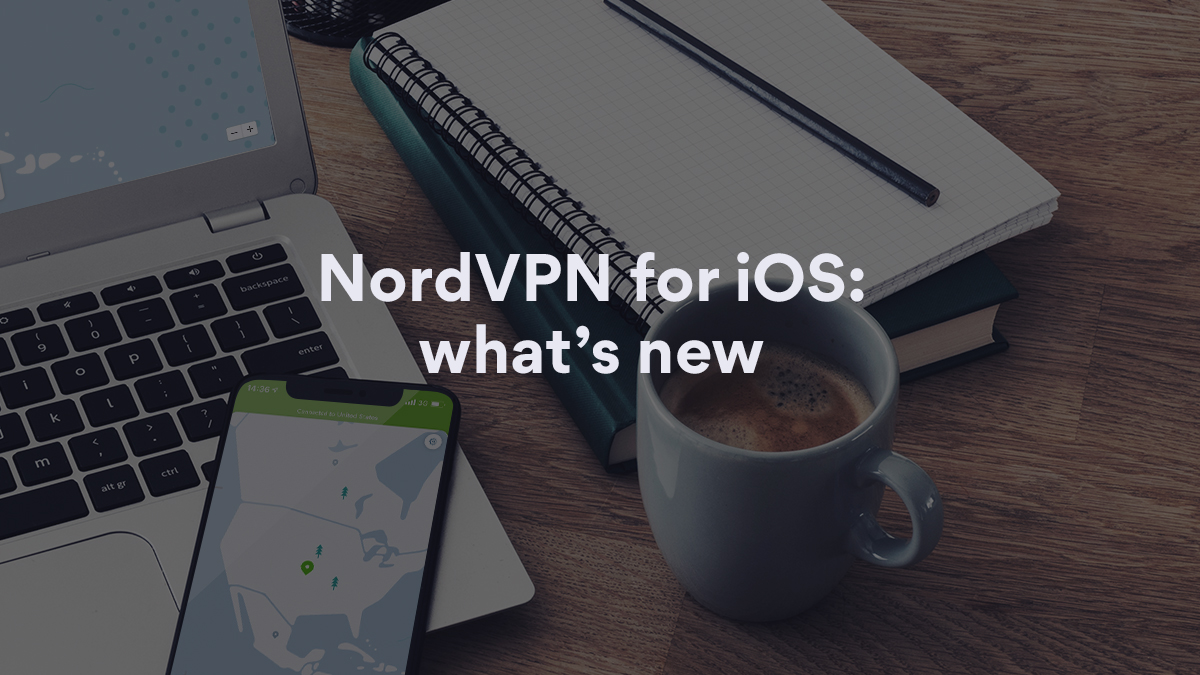 NordVPN for iOS: meet the new features