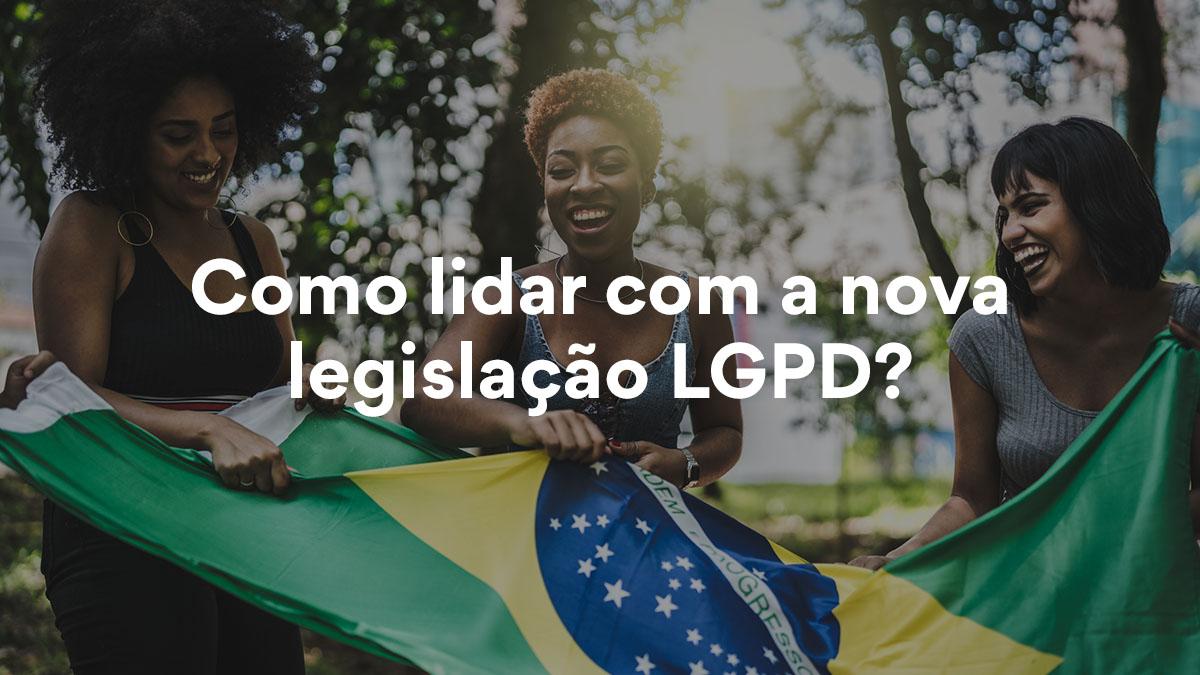 Conheça a LGPD, a nova Lei de Proteção de Dados do Brasil