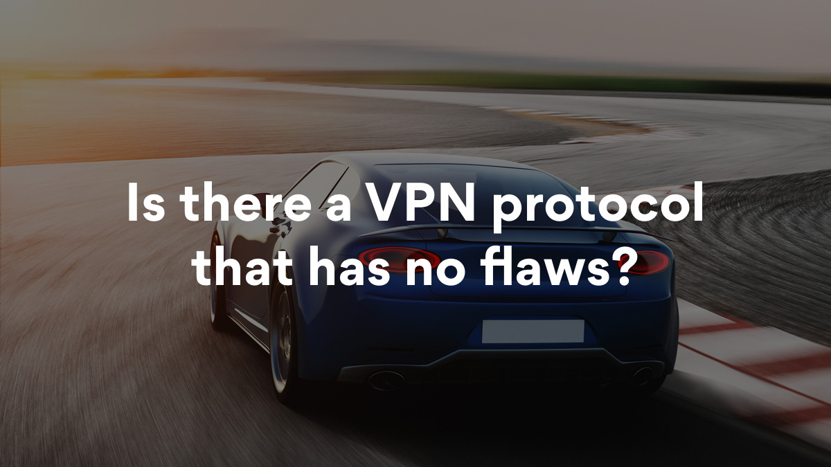 Best VPN protocol comparison – which one is the fastest and safest?