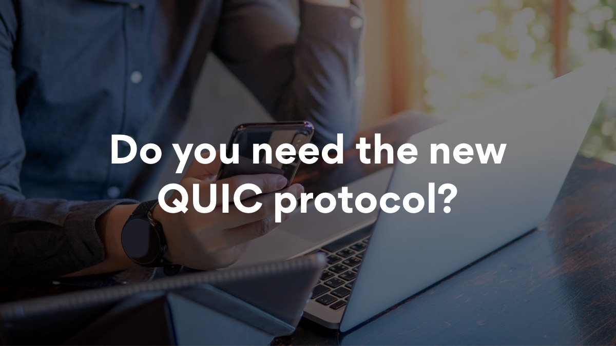 This is what you need to know about the new QUIC protocol