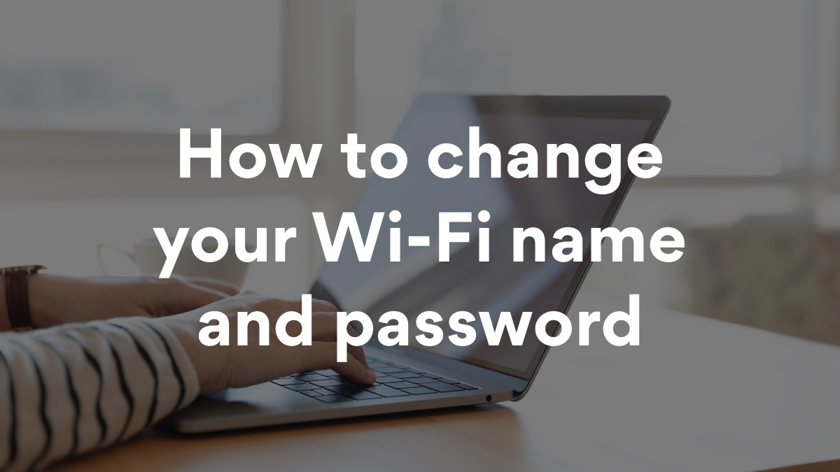 A simple guide on how to change your Wi-Fi password