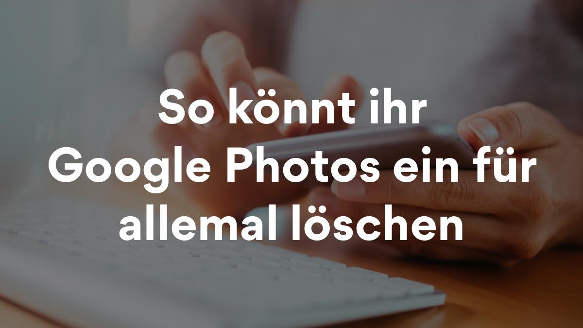 So könnt ihr Google Fotos löschen