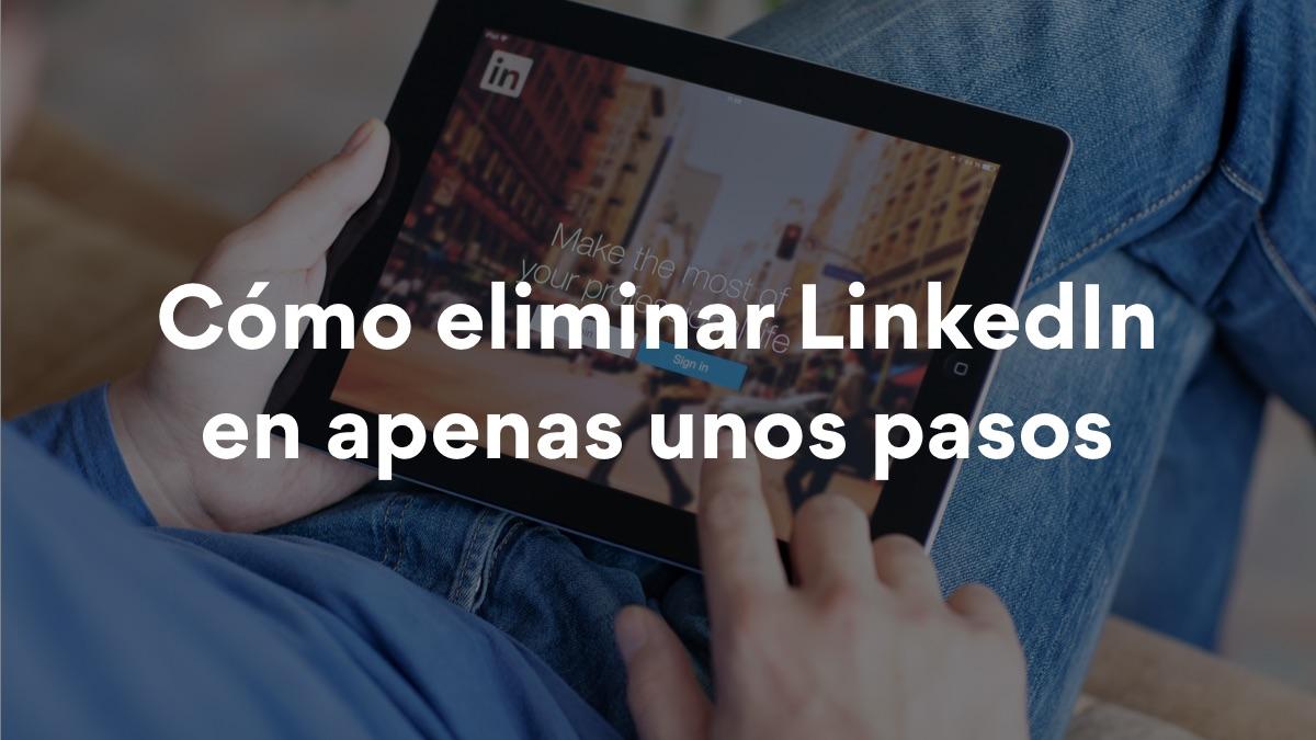 Cómo eliminar una cuenta de LinkedIn